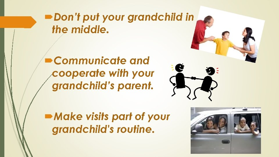 Don't put your grandchild in the middle. Communicate and cooperate with your grandchild's