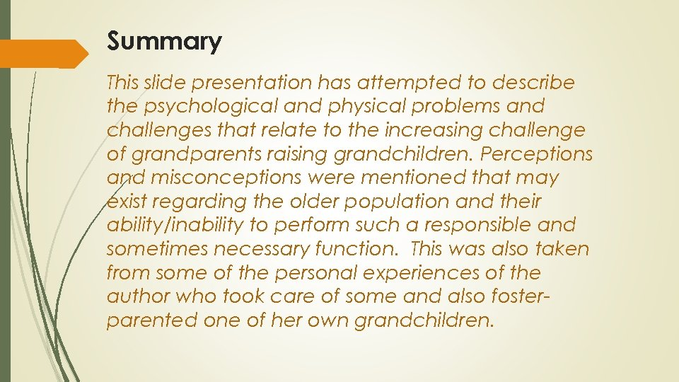 Summary This slide presentation has attempted to describe the psychological and physical problems and