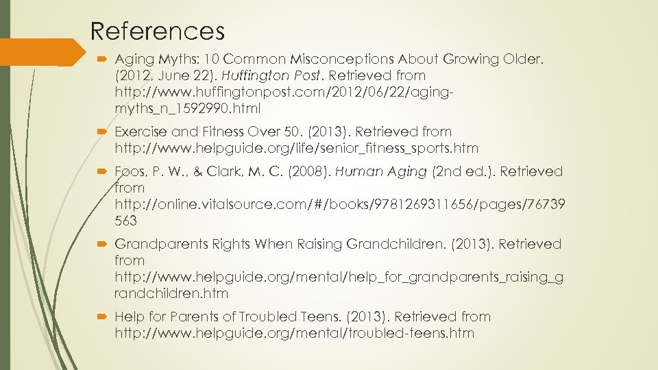 References Aging Myths: 10 Common Misconceptions About Growing Older. (2012, June 22). Huffington Post.