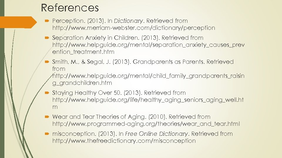 References Perception. (2013). In Dictionary. Retrieved from http: //www. merriam-webster. com/dictionary/perception Separation Anxiety in