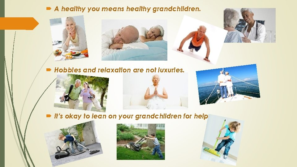 A healthy you means healthy grandchildren. Hobbies and relaxation are not luxuries. It's