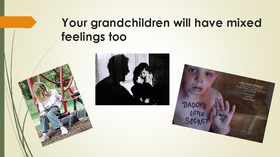 Your grandchildren will have mixed feelings too