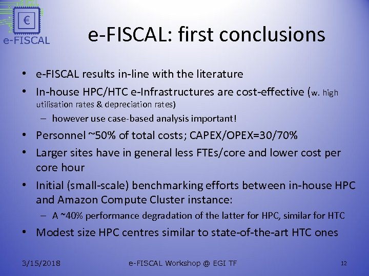 e-FISCAL: first conclusions • e-FISCAL results in-line with the literature • In-house HPC/HTC e-Infrastructures