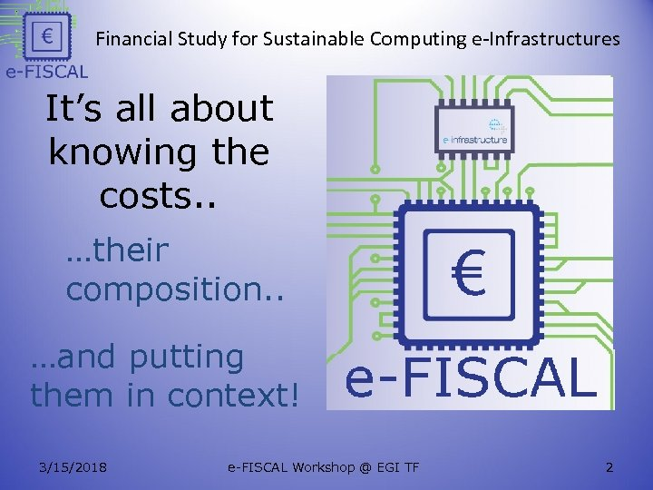 Financial Study for Sustainable Computing e-Infrastructures It's all about knowing the costs. . …their