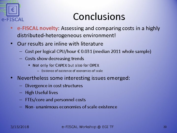 Conclusions • e-FISCAL novelty: Assessing and comparing costs in a highly distributed-heterogeneous environment! •