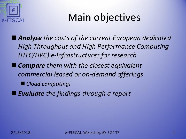 Main objectives n Analyse the costs of the current European dedicated High Throughput and