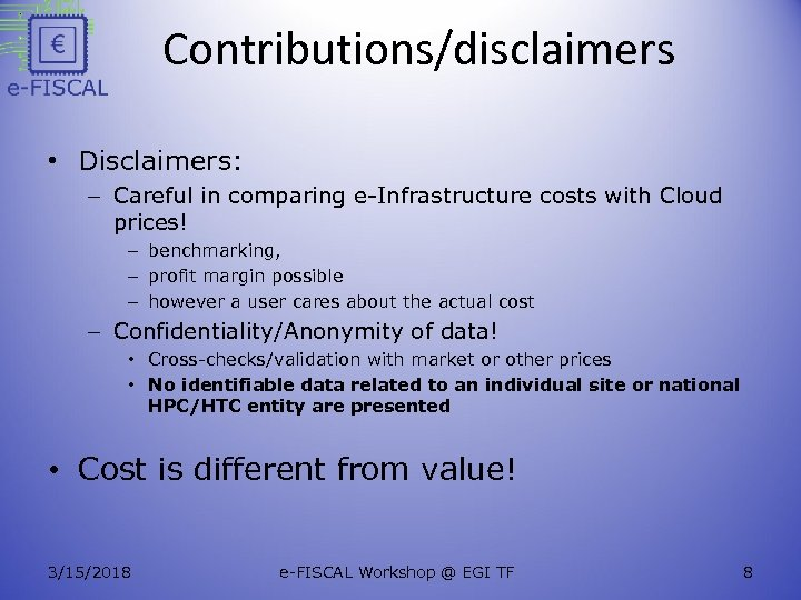 Contributions/disclaimers • Disclaimers: – Careful in comparing e-Infrastructure costs with Cloud prices! – benchmarking,