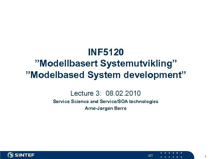 """INF 5120 """"Modellbasert Systemutvikling"""" """"Modelbased System development"""" Lecture 3: 08. 02. 2010 Service Science"""