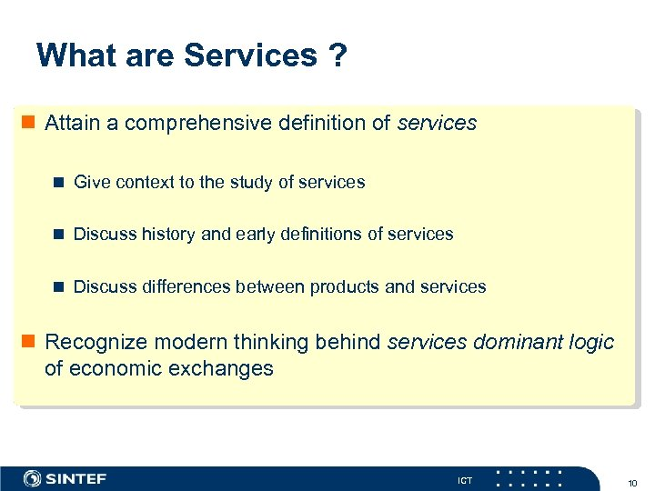 What are Services ? n Attain a comprehensive definition of services n Give context