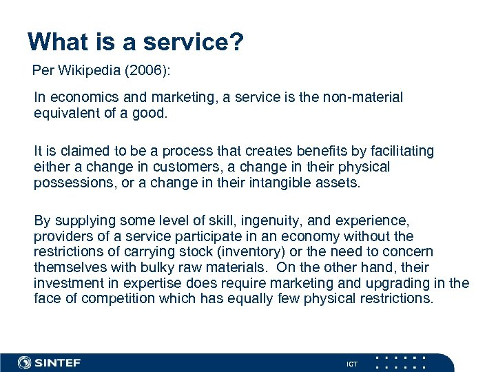 What is a service? Per Wikipedia (2006): In economics and marketing, a service is