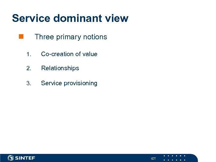 Service dominant view n Three primary notions 1. Co-creation of value 2. Relationships 3.