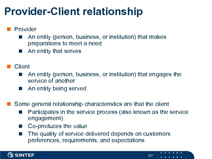 Provider-Client relationship n Provider n An entity (person, business, or institution) that makes preparations