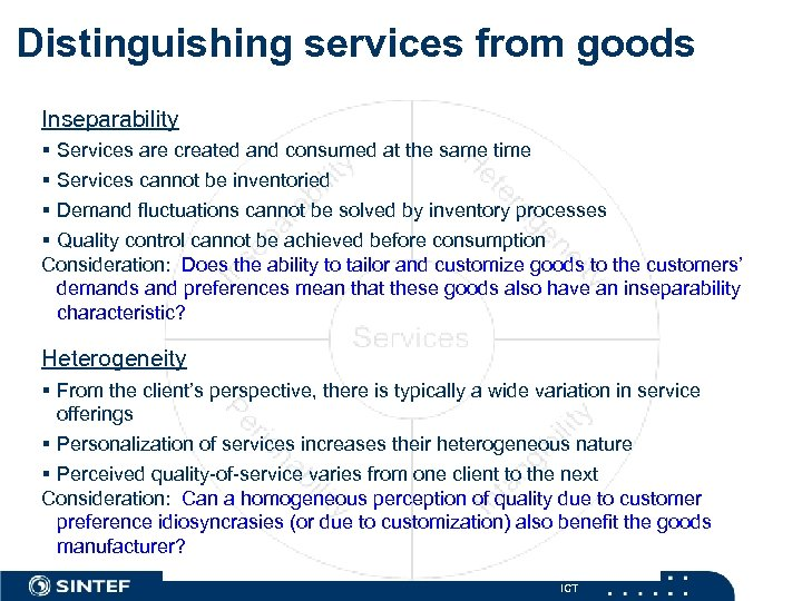 Distinguishing services from goods Inseparability § Services are created and consumed at the same