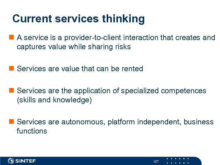 Current services thinking n A service is a provider-to-client interaction that creates and captures