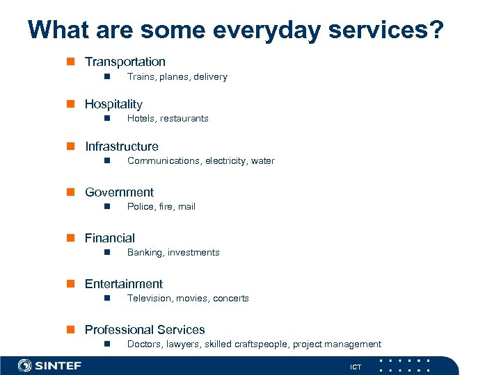 What are some everyday services? n Transportation n Trains, planes, delivery n Hospitality n