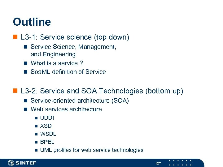 Outline n L 3 -1: Service science (top down) n Service Science, Management, and