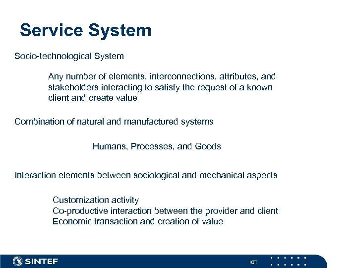 Service System Socio-technological System Any number of elements, interconnections, attributes, and stakeholders interacting to