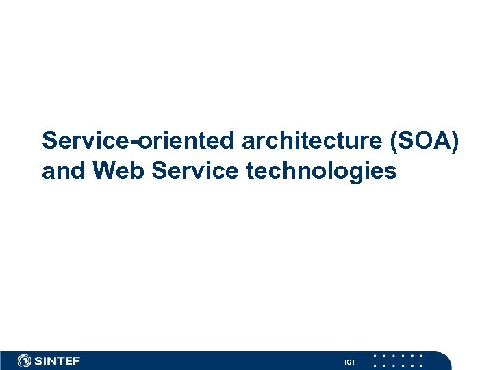 Service-oriented architecture (SOA) and Web Service technologies ICT