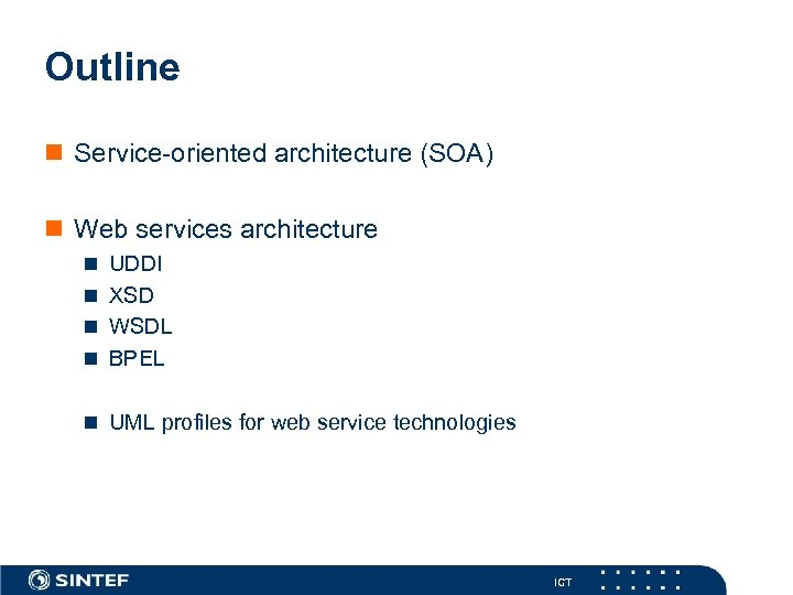 Outline n Service-oriented architecture (SOA) n Web services architecture n UDDI n XSD n