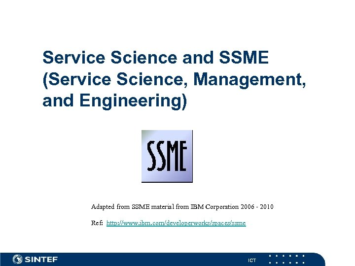 Service Science and SSME (Service Science, Management, and Engineering) Adapted from SSME material from