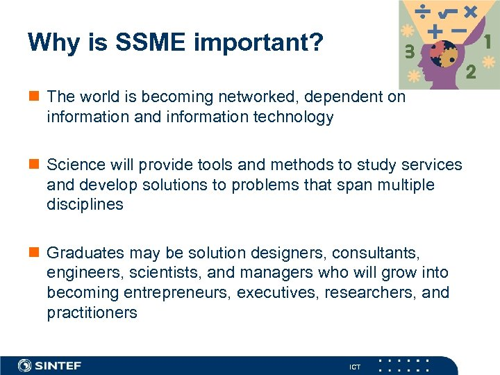 Why is SSME important? n The world is becoming networked, dependent on information and