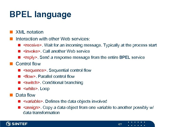BPEL language n XML notation n Interaction with other Web services: n <receive>. Wait
