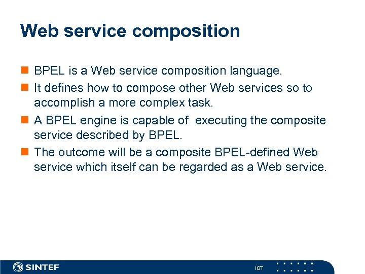 Web service composition n BPEL is a Web service composition language. n It defines