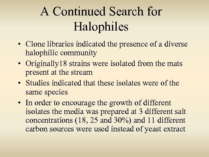 A Continued Search for Halophiles • Clone libraries indicated the presence of a diverse