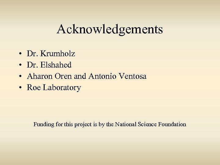 Acknowledgements • • Dr. Krumholz Dr. Elshahed Aharon Oren and Antonio Ventosa Roe Laboratory