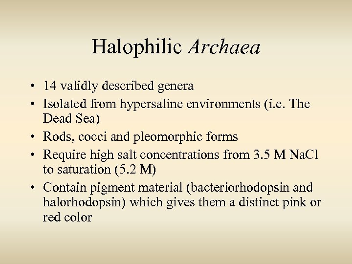 Halophilic Archaea • 14 validly described genera • Isolated from hypersaline environments (i. e.