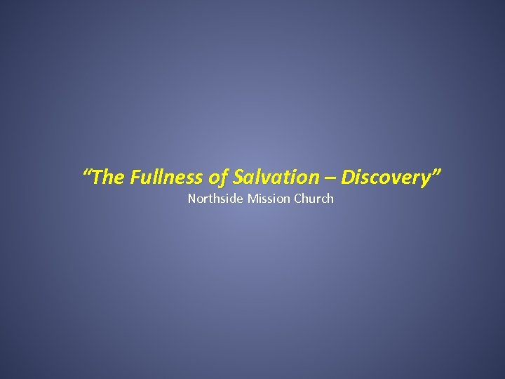 """""""The Fullness of Salvation – Discovery"""" Northside Mission Church"""