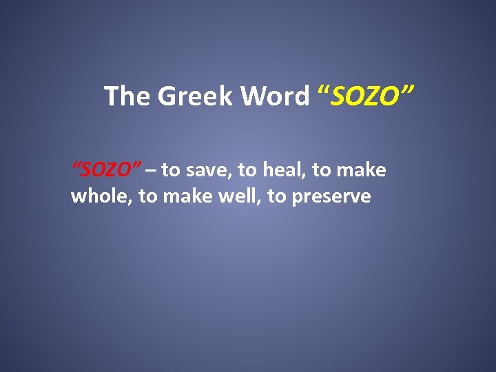 """The Greek Word """"SOZO"""" – to save, to heal, to make whole, to make"""