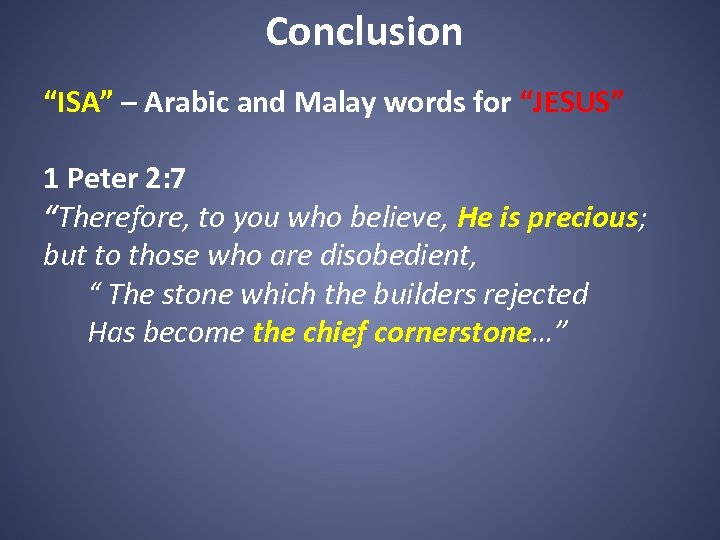 """Conclusion """"ISA"""" – Arabic and Malay words for """"JESUS"""" 1 Peter 2: 7 """"Therefore,"""