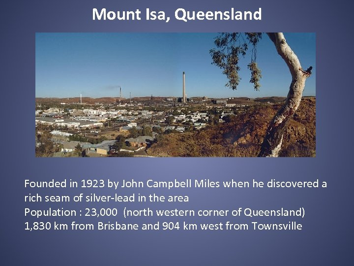 Mount Isa, Queensland Founded in 1923 by John Campbell Miles when he discovered a