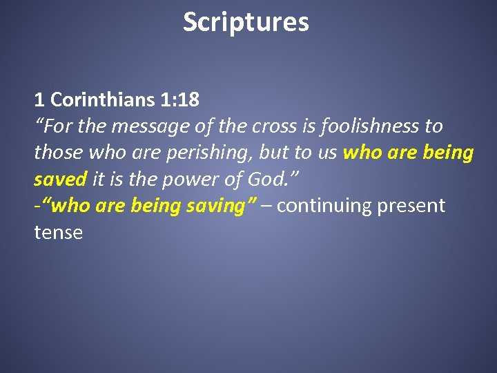 """Scriptures 1 Corinthians 1: 18 """"For the message of the cross is foolishness to"""