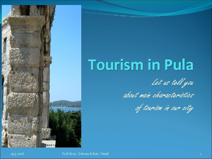 Tourism in Pula Let us tell you about main characteristics of tourism in our