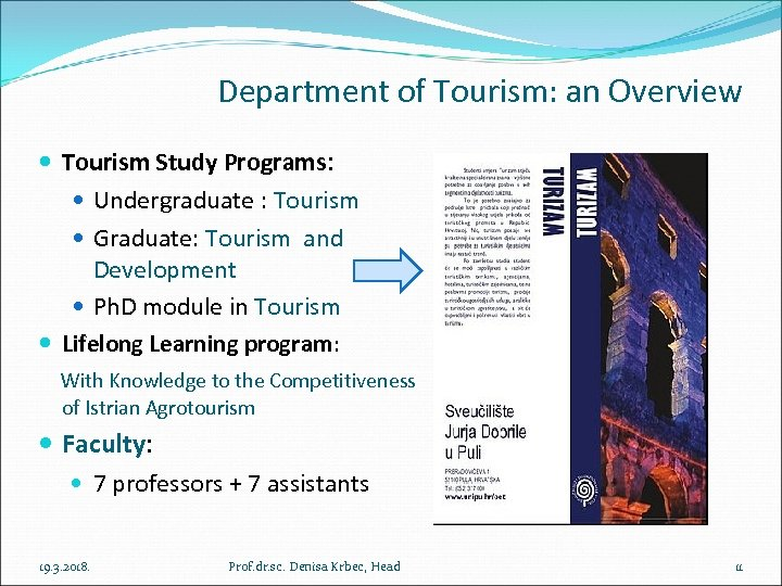 Department of Tourism: an Overview Tourism Study Programs: Undergraduate : Tourism Graduate: Tourism and