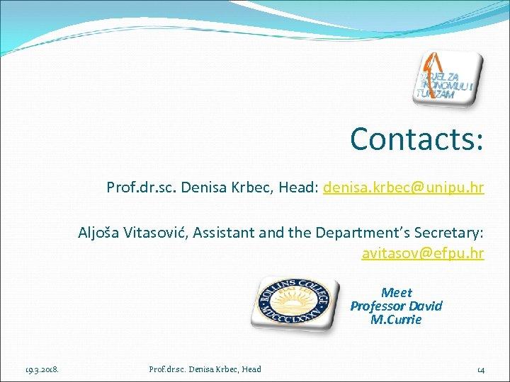 Contacts: Prof. dr. sc. Denisa Krbec, Head: denisa. krbec@unipu. hr Aljoša Vitasović, Assistant and