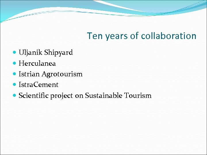 Ten years of collaboration Uljanik Shipyard Herculanea Istrian Agrotourism Istra. Cement Scientific project on
