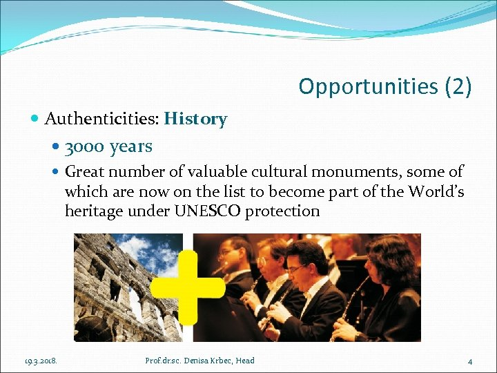 Opportunities (2) Authenticities: History 3000 years Great number of valuable cultural monuments, some of