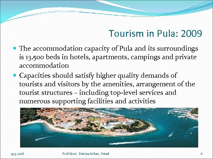 Tourism in Pula: 2009 The accommodation capacity of Pula and its surroundings is 13.