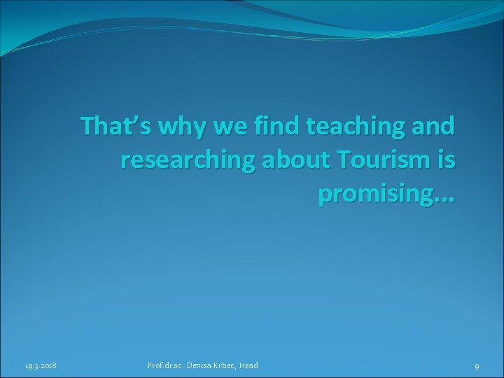 That's why we find teaching and researching about Tourism is promising. . . 19.