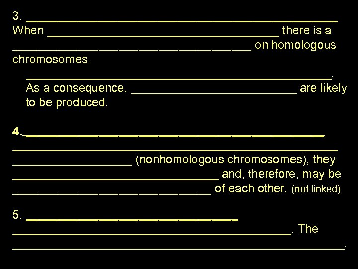 3. ________________________ When __________________ there is a __________________ on homologous chromosomes. _______________________. As a
