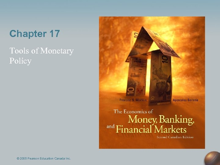 Chapter 17 Tools of Monetary Policy © 2005 Pearson Education Canada Inc.