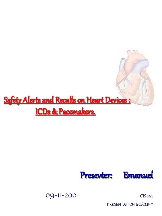 Safety Alerts and Recalls on Heart Devices : ICDs & Pacemakers. Presevter: Emanuel 09