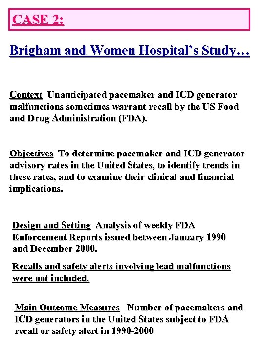 CASE 2: Brigham and Women Hospital's Study… Context Unanticipated pacemaker and ICD generator malfunctions