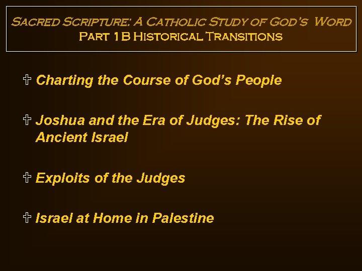 Sacred Scripture: A Catholic Study of God's Word Part 1 B Historical Transitions U