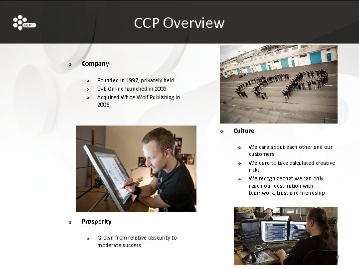 CCP Overview Company Founded in 1997, privately held EVE Online launched in 2003 Acquired