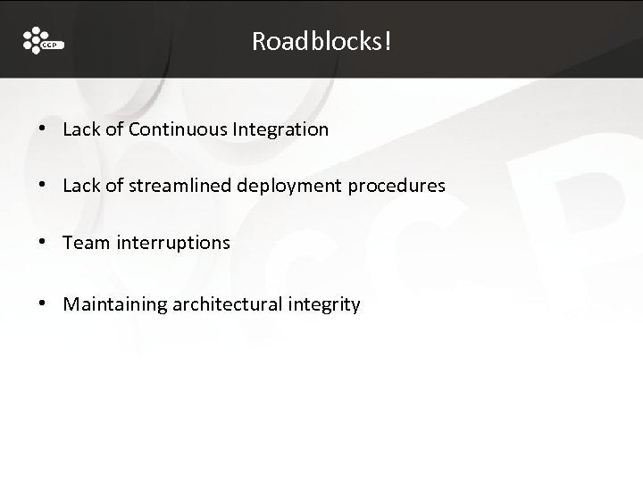 Roadblocks! • Lack of Continuous Integration • Lack of streamlined deployment procedures • Team