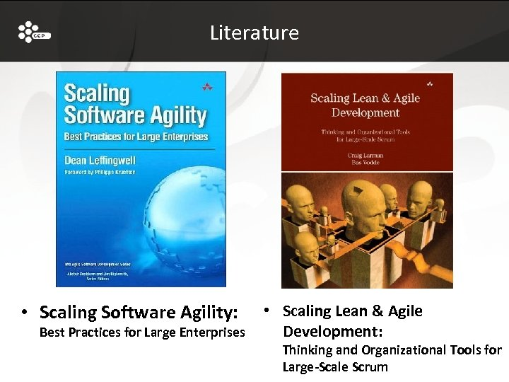 Literature • Scaling Software Agility: Best Practices for Large Enterprises • Scaling Lean &